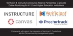 Verificient & Instructure announce Alliance Partnership to provide online proctoring for K-12 and Higher Education Institutions. Partnership will support the integration of Verificient's Proctortrack with the Canvas learning management system