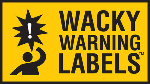 15th Annual Wacky Warning Labels™ Contest: 2012 Winners Selected!
