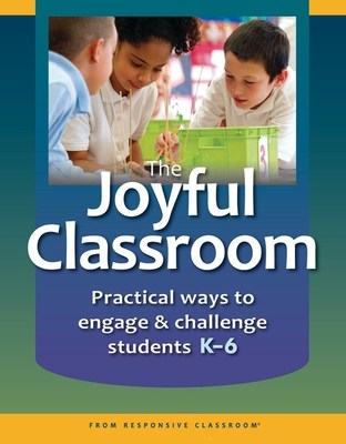 The Joyful Classroom, a new book from Responsive Classroom, will light the spark of learning in students.