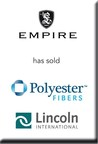Lincoln International represents Polyester Fibers, LLC, a portfolio company of Empire Investment Holdings, LLC in its sale. (PRNewsFoto/Lincoln International)