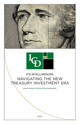 ICD Intelligencer: Navigating The New Treasury Investment Era - 2016 Money Market Reform Desk Reference