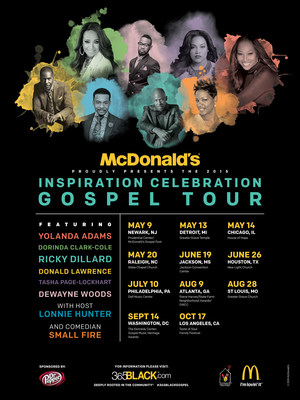 "McDonald's Inspiration Celebration Gospel Tour will kick off its ninth year of bringing messages of love, hope and inspiration to fans nationwide. This year's free concert series features celebrated and talented gospel acts, including music director and songwriter Donald Lawrence, vocal powerhouse Yolanda Adams, evangelist and the ""Rose of Gospel"" Dorinda Clark-Cole, the incomparable choral-master Ricky Dillard, urban inspirational artist DeWayne Woods, Stellar Award nominee and BET Network's ""Sunday Best"" season six winner Tasha Page-Lockhart and Christian comedienne Small Fire all sharing one stage. Stellar Award winning artist and radio personality Lonnie Hunter will host the 14-city tour."