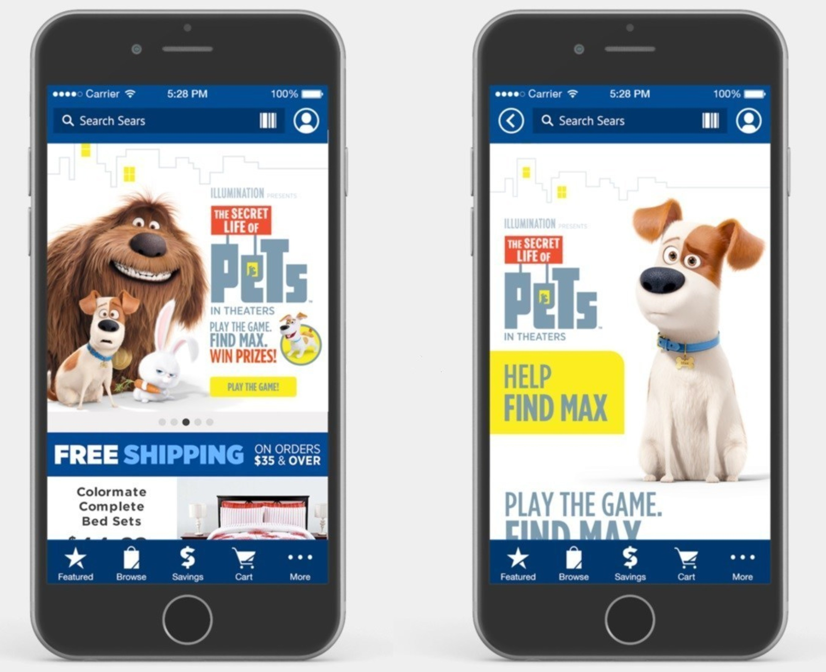 """Catching the wave of engaging, real-world app play, Sears teamed with the makers of the summer blockbuster """"The Secret Life of Pets,"""" bringing the characters to the Sears app for a fun interactive game. To play the """"Find Max"""" game, users launch the Sears app in-store then search for clues marked with a QR code. When all three QR codes are scanned, Max's secret location is revealed, unlocking opportunities to enter sweepstakes, earn instant Shop Your Way points and more. Text """"FINDMAX"""" to 73277 to download..."""