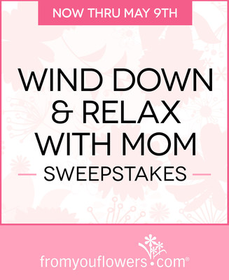 Win the Ultimate Mother's Day Prize Package with the Wind Down and Relax With Mom Sweepstakes Hosted by From You Flowers!