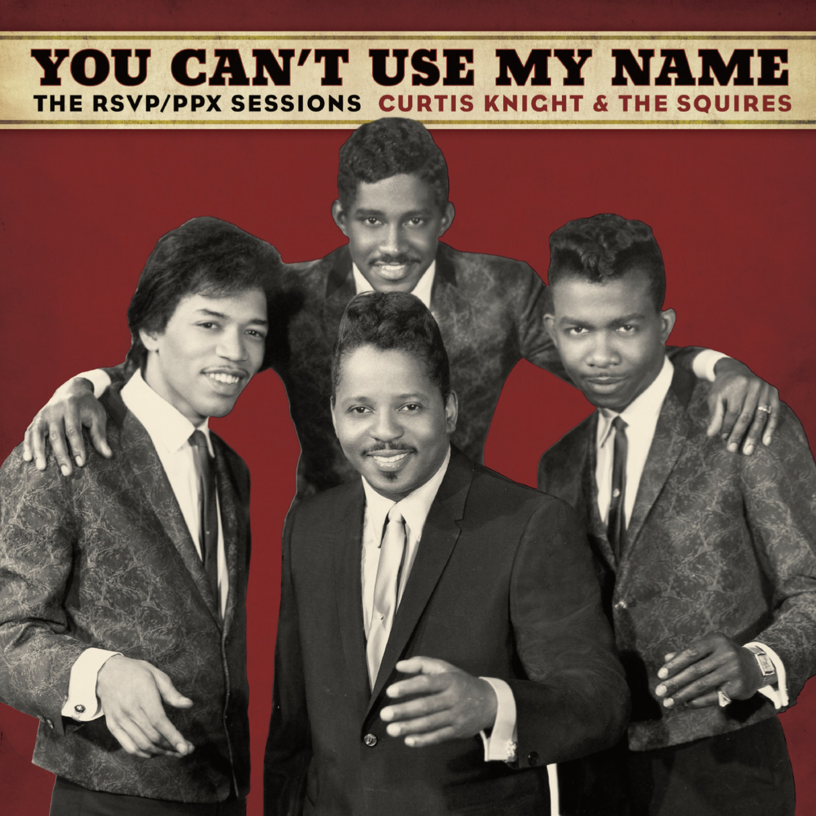 Experience Hendrix L.L.C. And Legacy Recordings To Release You Can't Use My Name: Curtis Knight & The Squires (Featuring Jimi Hendrix) The RSVP/PPX Sessions On March 24