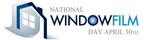 April 30th, National Window Film Day, Is a day of public education focusing on a cost-effective solution to reducing energy costs in homes, protecting skin and home decor from the sun's damaging UV rays and to promote window safety.