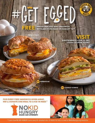 On Tuesday, Aug. 16, Einstein's will offer its customers a FREE all new, fresh cracked egg sandwich and for each sandwich given, Einstein's will donate a meal to a child in need.