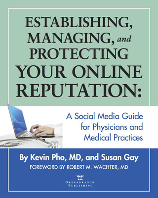 Establishing, Managing, and Protecting Your Online Reputation: A Social Media Guide for Physicians and Medical Practices, new book by Kevin Pho, MD and Susan Gay, Published by Greenbranch Publishing www.greenbranch.com/reputation.  Book backed by evidence, enhanced with stories explains how to take control of your online presence.  (PRNewsFoto/Greenbranch Publishing)