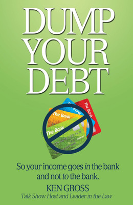 Dump Your Debt Authored by Financial Crisis Talk Show Host Ken Gross Provides Answers, Hope and Direction to Individuals