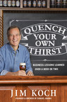 Samuel Adams Founder & Brewer Jim Koch's New Book, QUENCH YOUR OWN THIRST, Hits Shelves Today