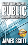 Best-Selling Author & Consultant James Scott, Releases Definitive Guide to Taking Your Company Public