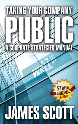 "Amazon #1 Best-Seller 'Taking Your Company Public, A Corporate Strategies Manual"" by '5 Time Best-Selling Author' and corporate consultant James Scott walks the reader through the most powerful 'step by step' IPO and corporate strategy facilitation process in the industry. A must read for CEO's and Entrepreneurs.  (PRNewsFoto/Princeton Corporate Solutions)"