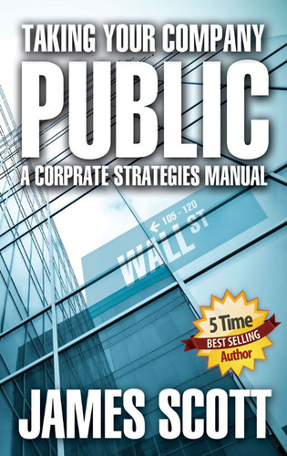 "Amazon #1 Best-Seller 'Taking Your Company Public, A Corporate Strategies Manual"" by '5 Time ..."