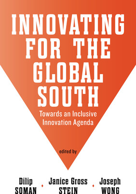 Innovating for the Global South: Towards an Inclusive Innovation Agenda, the latest book from Rotman-UTP Publishing and the first volume in the Munk Series on Global Affairs, offers fresh solutions for reducing poverty in the developing world. Highlighting the multidisciplinary expertise of the University of Toronto's Global Innovation Group, leading experts from the fields of engineering, public health, medicine, management, and public policy examine the causes and consequences of endemic poverty and the challenges of mitigating its effects from the perspective of the world's poorest of the poor. (PRNewsFoto/Rotman School of Management, University of Toronto) (PRNewsFoto/ROTMAN SCHOOL OF MANAGEMENT...)