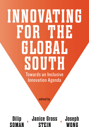 Innovating for the Global South: Towards an Inclusive Innovation Agenda, the latest book from Rotman-UTP ...