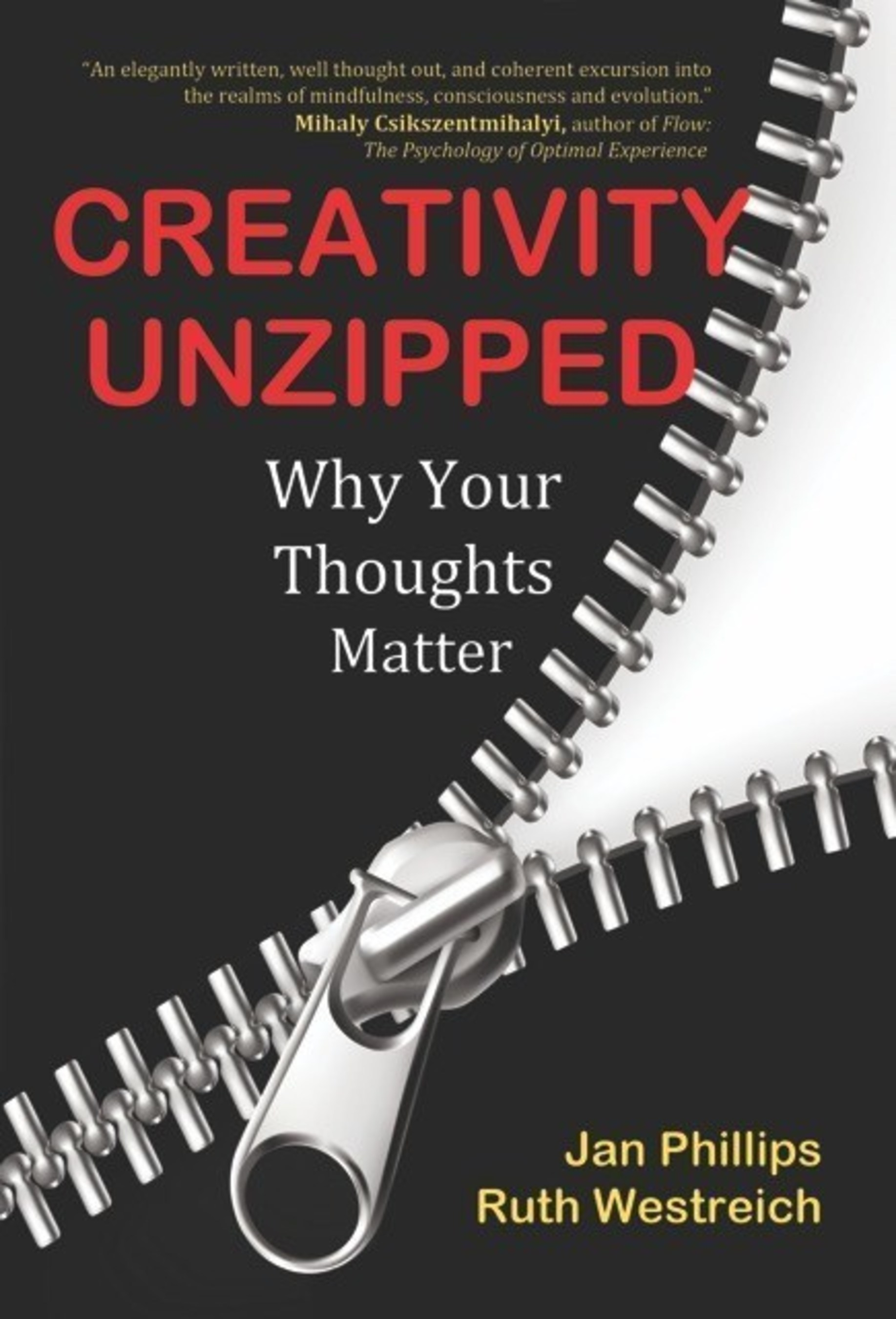 "Award-winning authors Jan Phillips and Ruth Westreich introduce ""Creativity Unzipped--Why Your Thoughts Matter."""