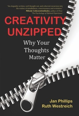 """Award-winning authors Jan Phillips and Ruth Westreich introduce """"Creativity Unzipped--Why Your Thoughts Matter."""""""