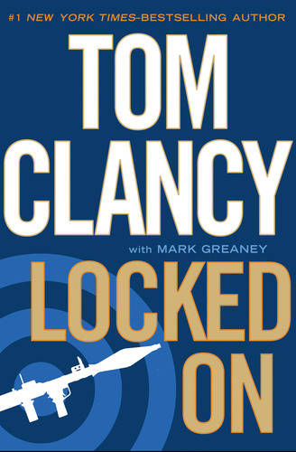 Tom Clancy, #1 Worldwide Bestselling Author, to Release LOCKED ON, His Newest Book Featuring His