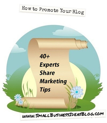 How to Promote Your Blog Content: 40 Experts Share Marketing Tips. (PRNewsFoto/Small Business Ideas Blog) (PRNewsFoto/SMALL BUSINESS IDEAS BLOG)