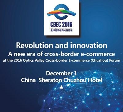 Revolution and innovation: A new era of cross-border e-commerce at the 2016 Optics Valley Cross-border E-commerce (Chuzhou) Forum