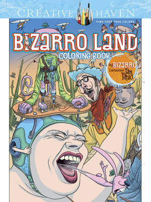 "Creative Haven Bizarro Land Coloring Book by Dan Piraro, Creator of the Nationally Syndicated Cartoon ""Bizarro"""