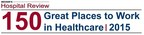 "Becker's Hospital Review ""150 Great Places to Work in Healthcare"""