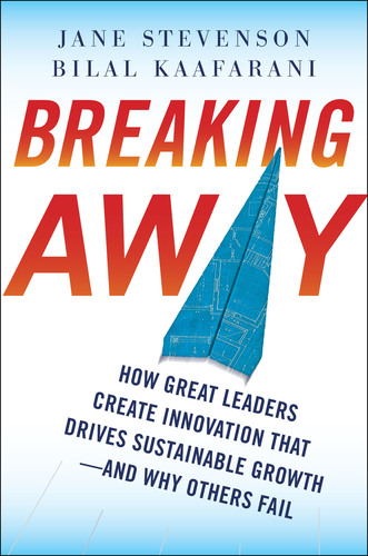 BREAKING AWAY: How Great Leaders Create Innovation That Drives Sustainable Growth - And Why Others