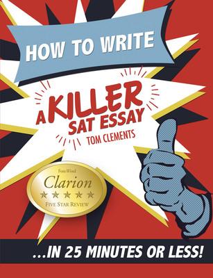 How to Write a Killer SAT Essay. (PRNewsFoto/Tom Clements Tutoring) (PRNewsFoto/TOM CLEMENTS TUTORING)