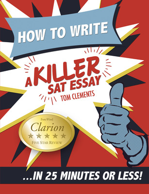 How to Write a Killer SAT Essay.  (PRNewsFoto/Tom Clements Tutoring)
