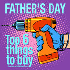 6 Things Sure To Be On Sale for Father's Day Gift Seekers and June Shoppers