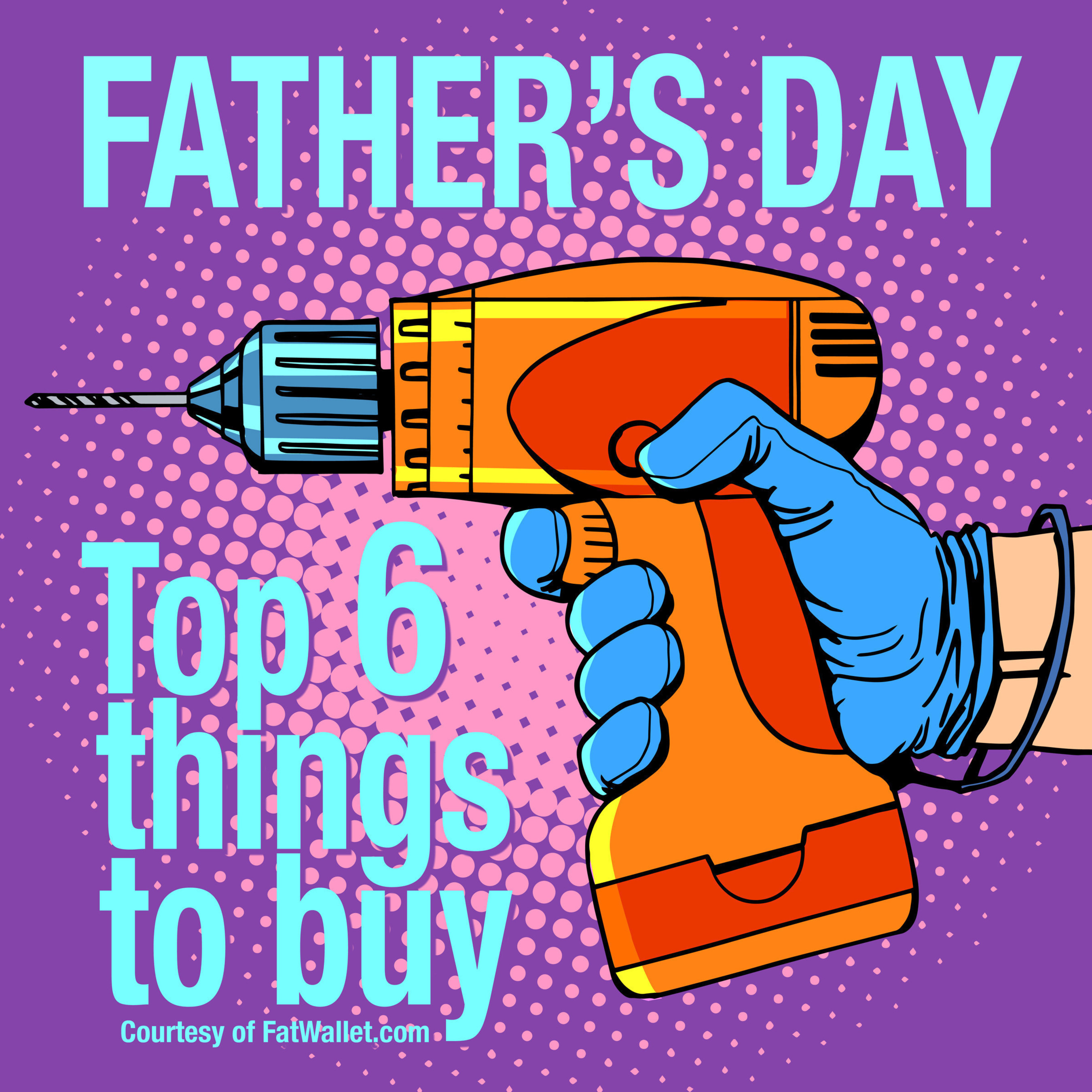 Top 6 things to buy during Fathers Day sales, including #ranked Tools - per FatWallet survey