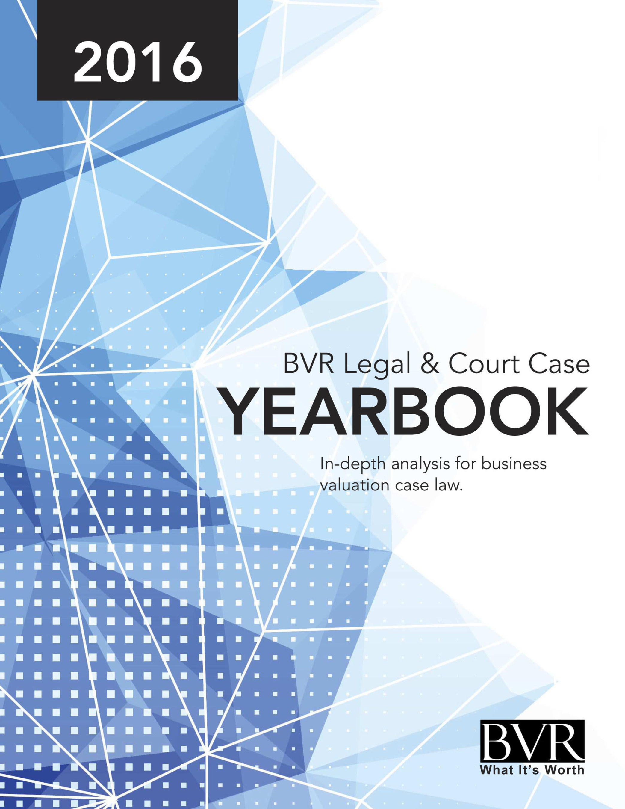 The 2016 BVR Legal and Court Case Yearbook includes nearly 100 digested business valuation cases.
