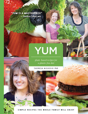YUM: Plant-Based Recipes for a Gluten-Free Diet by Dr. Theresa Nicassio