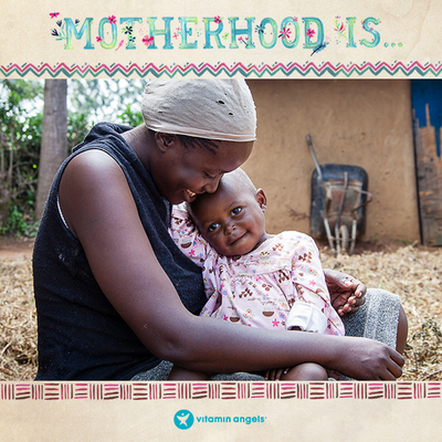 "On Tuesday, April 15 Vitamin Angels launches ""Motherhood Is..."", a Mother's Day campaign celebrating the universal truths of motherhood. The campaign will run through May 15 and will highlight a different aspect of motherhood each week. Supporters are encouraged to follow the conversation via Facebook and Twitter. (PRNewsFoto/Vitamin Angels)"