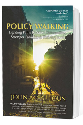 Policy Walking: Lighting Paths to Safer Communities, Stronger Families & Thriving Youth by John A. Calhoun