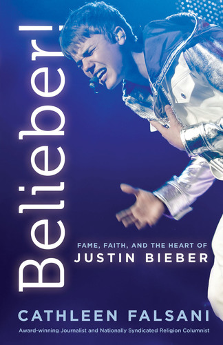 Belieber!  Fame, Faith and the Heart of Justin Bieber Launches Today - Sept. 27th