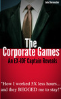 """The Corporate Games: An EX-IDF Captain Reveals: """"How I worked 5X less hours and they BEGGED me to stay!""""  (PRNewsFoto/The Corporate Games Book)"""