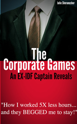 "The Corporate Games: An EX-IDF Captain Reveals: ""How I worked 5X less hours and they BEGGED me to stay!""  (PRNewsFoto/The Corporate Games Book)"