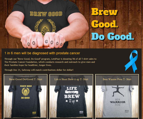 "Calling all beer lovers! Use hashtag #brewgooddogood to raise money for prostate cancer with LetsPour. Wear ""BREW GOOD, DO GOOD"" T-shirts and LetsPour gives 5% to charity. JOIN THE MOVEMENT! LetsPour.com is the leading craft beer destination in ..."