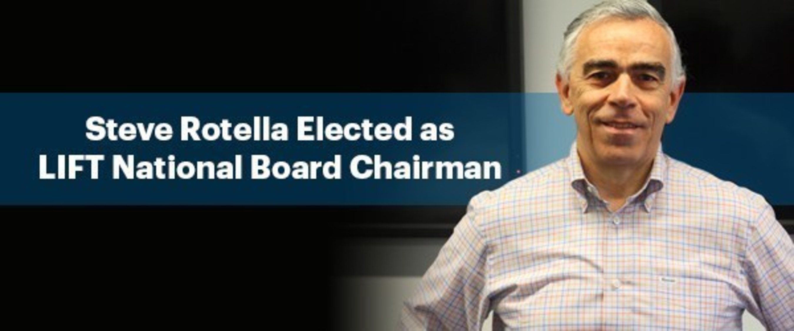 LIFT National Board of Directors Elects Stephen J. Rotella as New Chairman
