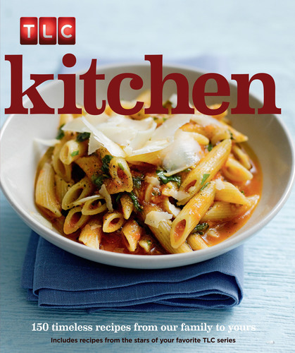 TLC Kitchen Launches Today Featuring Family Favorites from TLC Stars.  (PRNewsFoto/Parragon, Inc.)