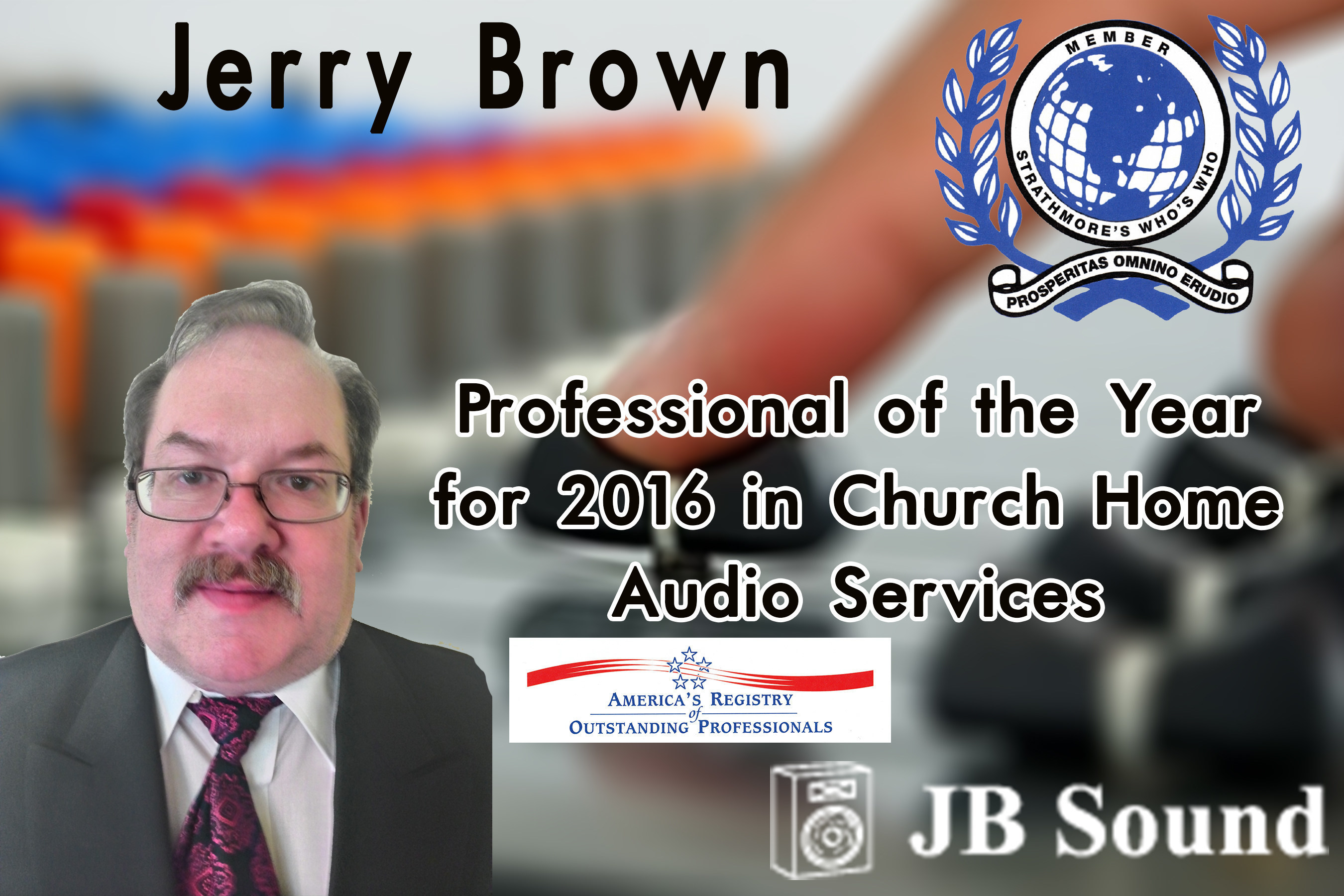 Jerry Brown of JB Sound Has Been Named Professional of the Year (2016) in Church Home Audio Services
