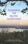 New book from APA Planners Press: Planning the Pacific Northwest. Take a unique journey of the past, present, and future of planning in the region.