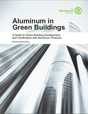 Aluminum in Green Buildings will assist and support aluminum users (architects, designers and engineers) in understanding how aluminum contributes to green building development and achieving certifications.