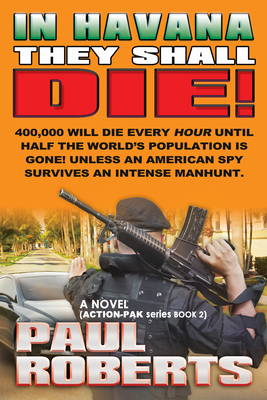 "Book cover for action-packed, global-catastrophe thriller, ""In Havana They Shall Die!"" by Paul Roberts.  (PRNewsFoto/Action-Pak Media)"
