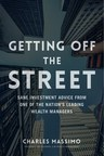 Getting Off The Street - Sane Investment Advice from One of the Nation's Leading Wealth Managers authored by Charles Massimo.