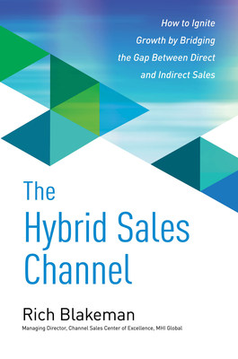 """The Hybrid Sales Channel"" is a look at how to increase organic sales growth by connecting the divide between direct and indirect sales, and doing so with the customer's wants squarely in focus."