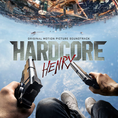HARDCORE HENRY SOUNDTRACK + SCORE AVAILABLE DIGITALLY APRIL 8 AND CD APRIL 15
