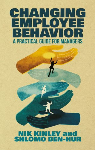Changing Employee Behavior: A Practical Guide for Managers. By Professor Shlomo Ben-Hur, IMD Business School and Nik Kinley, Head of Talent Strategy for YSC. (PRNewsFoto/IMD International)