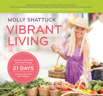 Healthy living expert, authority and mentor Molly Shattuck emphasizes a back to basics, yet unique approach to wellness in her new book Vibrant Living. Slated for worldwide release on February 4, 2014 through Hilton Publishing, the book's proven approach is designed to motivate individuals to achieve their dreams and reach their fullest potential by discovering the rewards of healthy living.  (PRNewsFoto/Molly Shattuck)